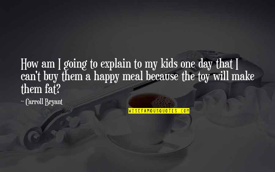 I'm Not Toy Quotes By Carroll Bryant: How am I going to explain to my