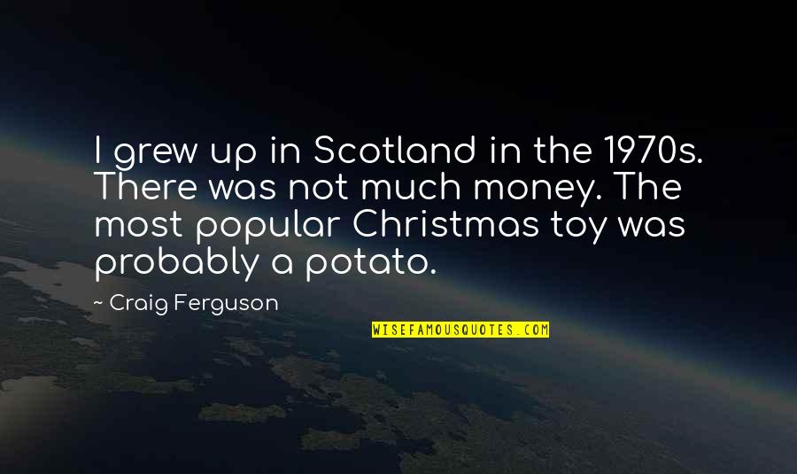 I'm Not Toy Quotes By Craig Ferguson: I grew up in Scotland in the 1970s.