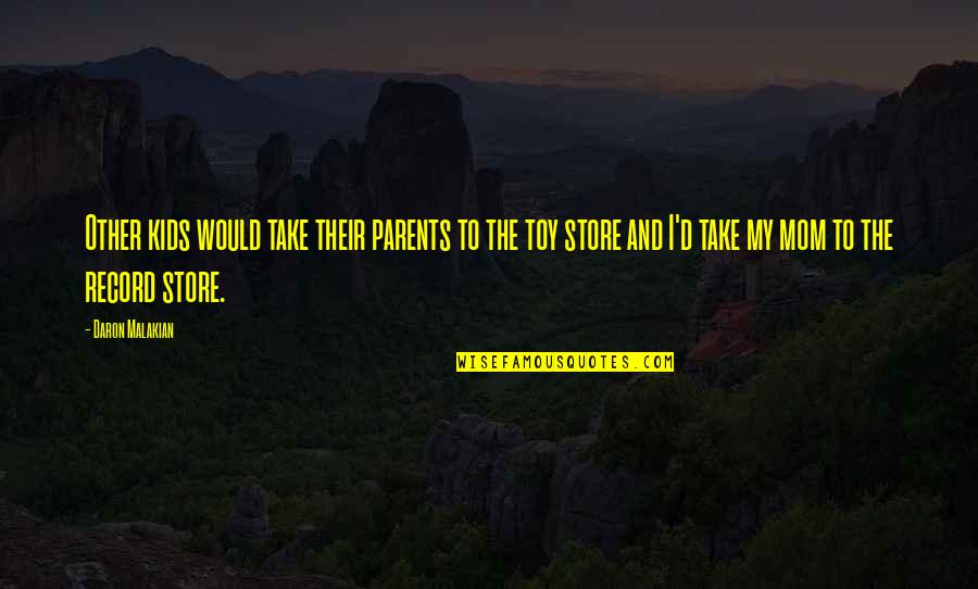 I'm Not Toy Quotes By Daron Malakian: Other kids would take their parents to the