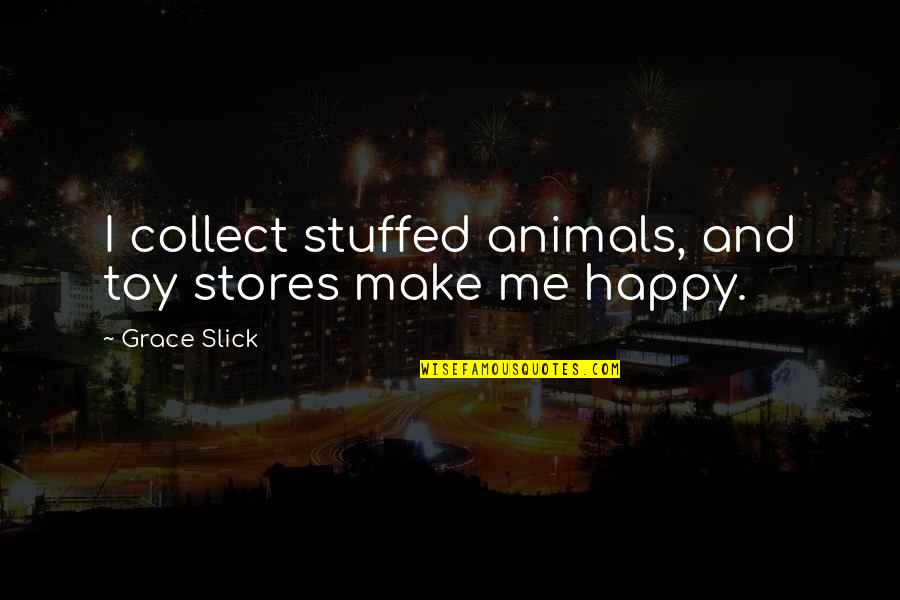 I'm Not Toy Quotes By Grace Slick: I collect stuffed animals, and toy stores make