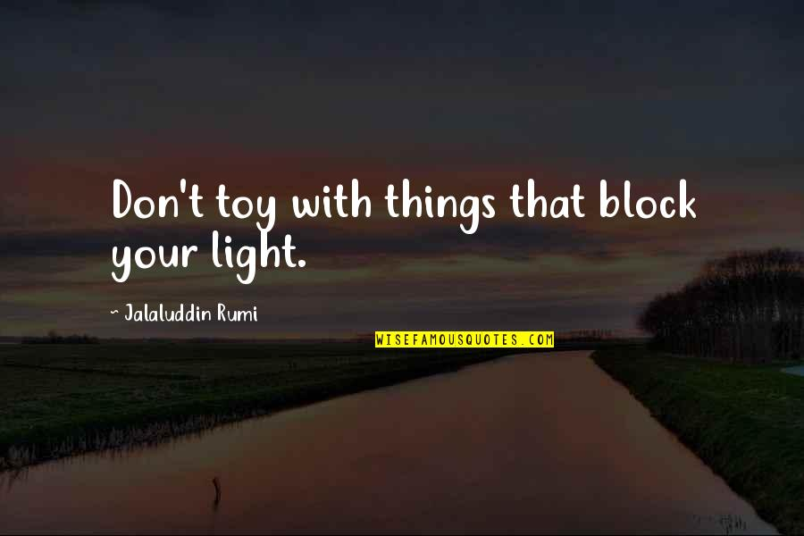 I'm Not Toy Quotes By Jalaluddin Rumi: Don't toy with things that block your light.