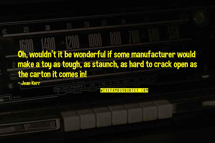 I'm Not Toy Quotes By Jean Kerr: Oh, wouldn't it be wonderful if some manufacturer
