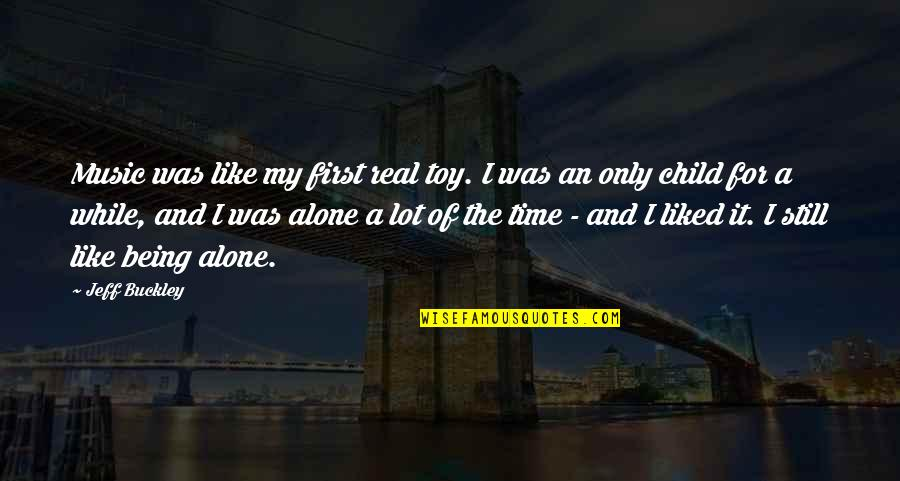 I'm Not Toy Quotes By Jeff Buckley: Music was like my first real toy. I
