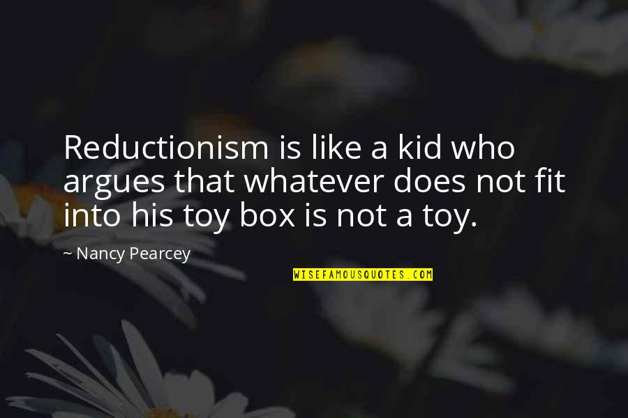 I'm Not Toy Quotes By Nancy Pearcey: Reductionism is like a kid who argues that