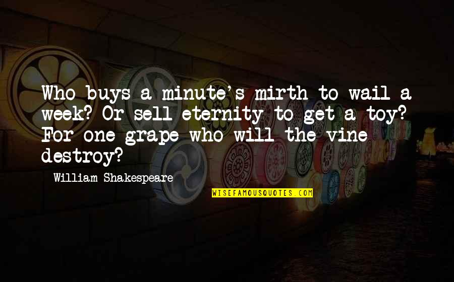 I'm Not Toy Quotes By William Shakespeare: Who buys a minute's mirth to wail a