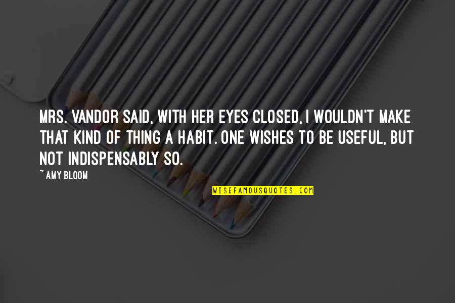 I'm One Of A Kind Quotes By Amy Bloom: Mrs. Vandor said, with her eyes closed, I