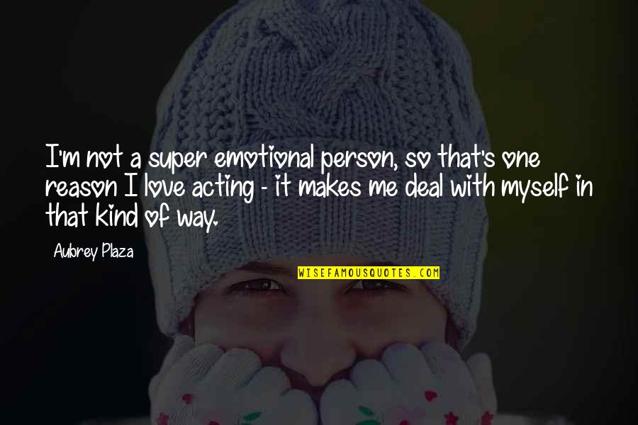 I'm One Of A Kind Quotes By Aubrey Plaza: I'm not a super emotional person, so that's