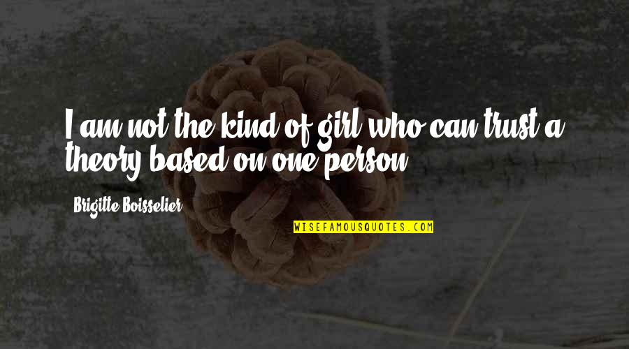 I'm One Of A Kind Quotes By Brigitte Boisselier: I am not the kind of girl who
