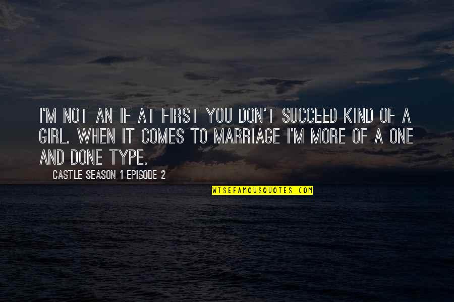 I'm One Of A Kind Quotes By Castle Season 1 Episode 2: I'm not an if at first you don't