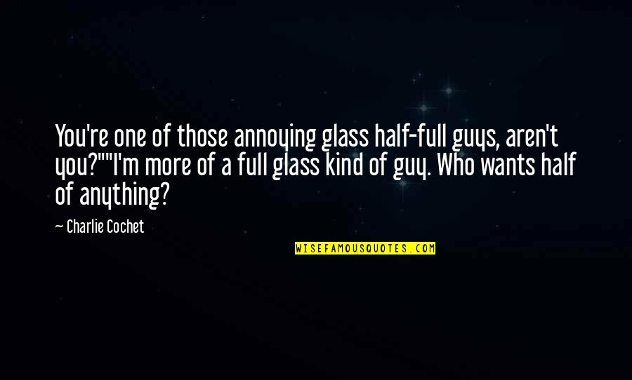 I'm One Of A Kind Quotes By Charlie Cochet: You're one of those annoying glass half-full guys,