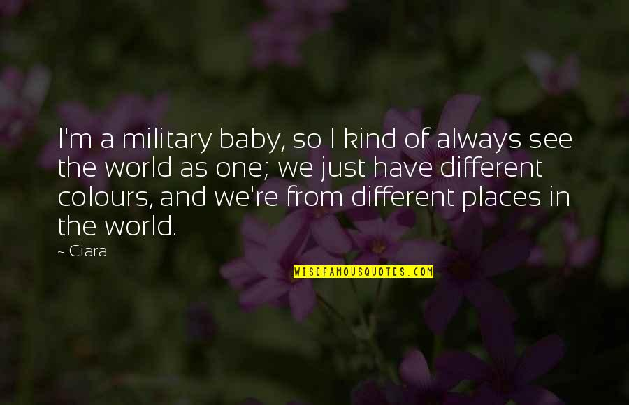 I'm One Of A Kind Quotes By Ciara: I'm a military baby, so I kind of