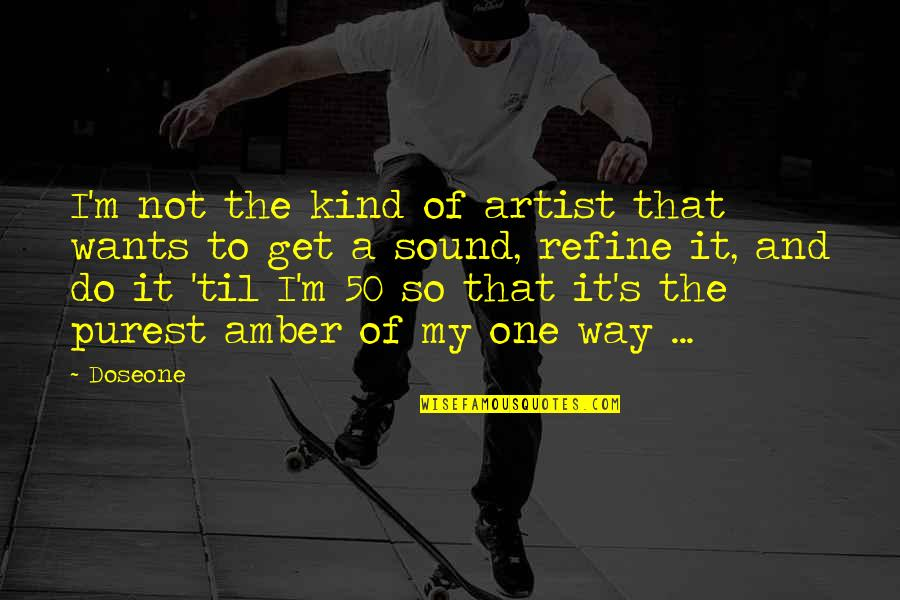 I'm One Of A Kind Quotes By Doseone: I'm not the kind of artist that wants
