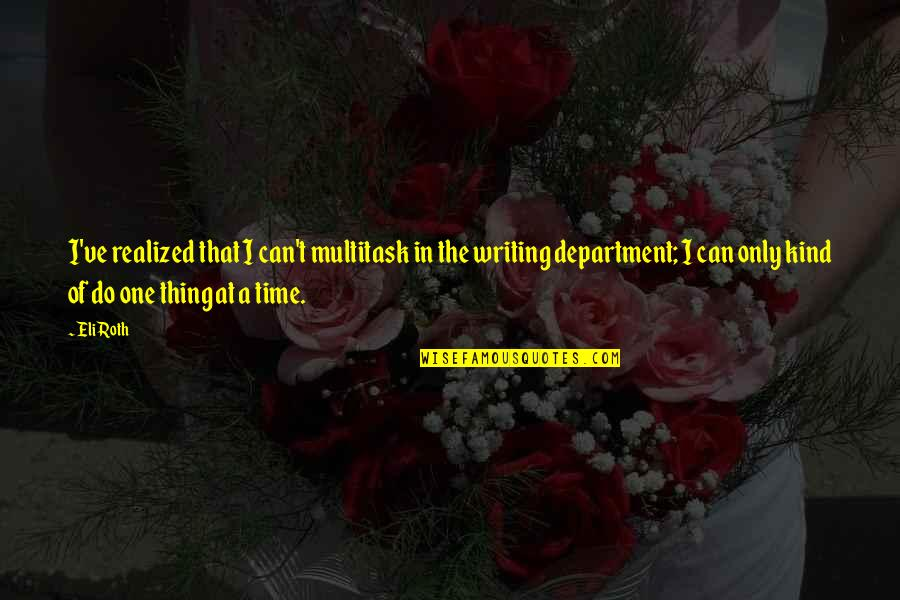 I'm One Of A Kind Quotes By Eli Roth: I've realized that I can't multitask in the