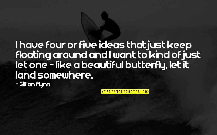 I'm One Of A Kind Quotes By Gillian Flynn: I have four or five ideas that just
