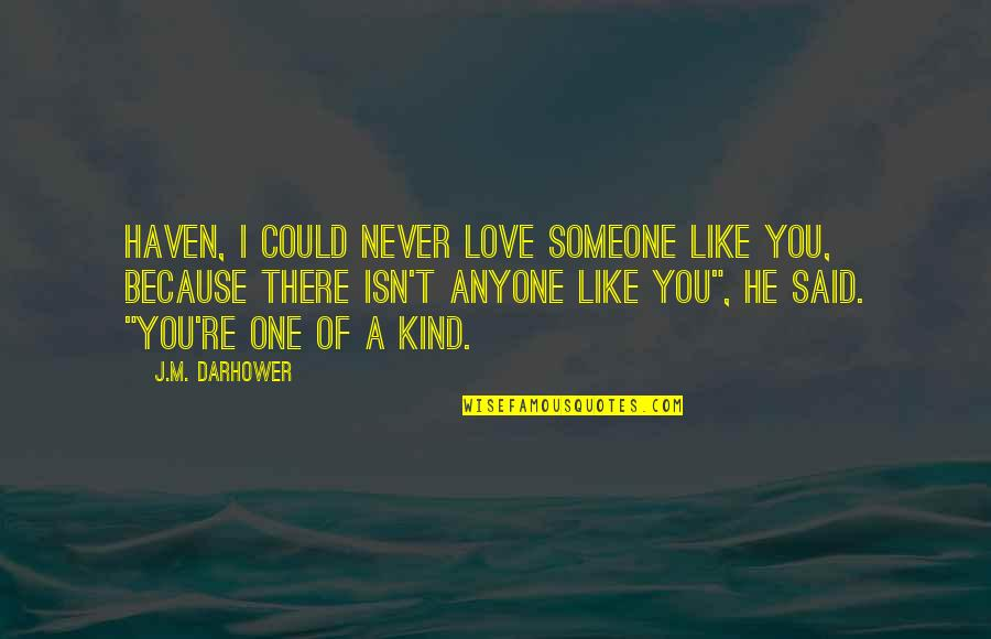 I'm One Of A Kind Quotes By J.M. Darhower: Haven, I could never love someone like you,