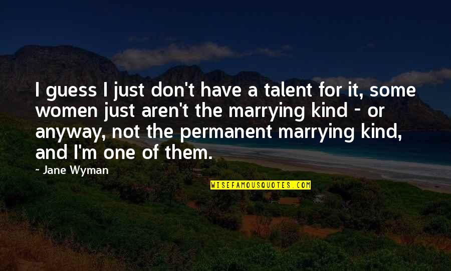 I'm One Of A Kind Quotes By Jane Wyman: I guess I just don't have a talent