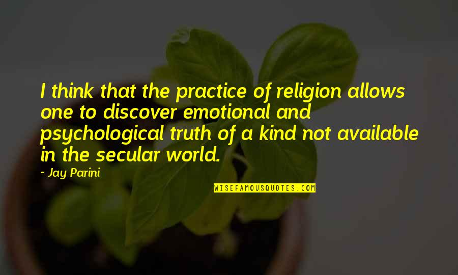 I'm One Of A Kind Quotes By Jay Parini: I think that the practice of religion allows