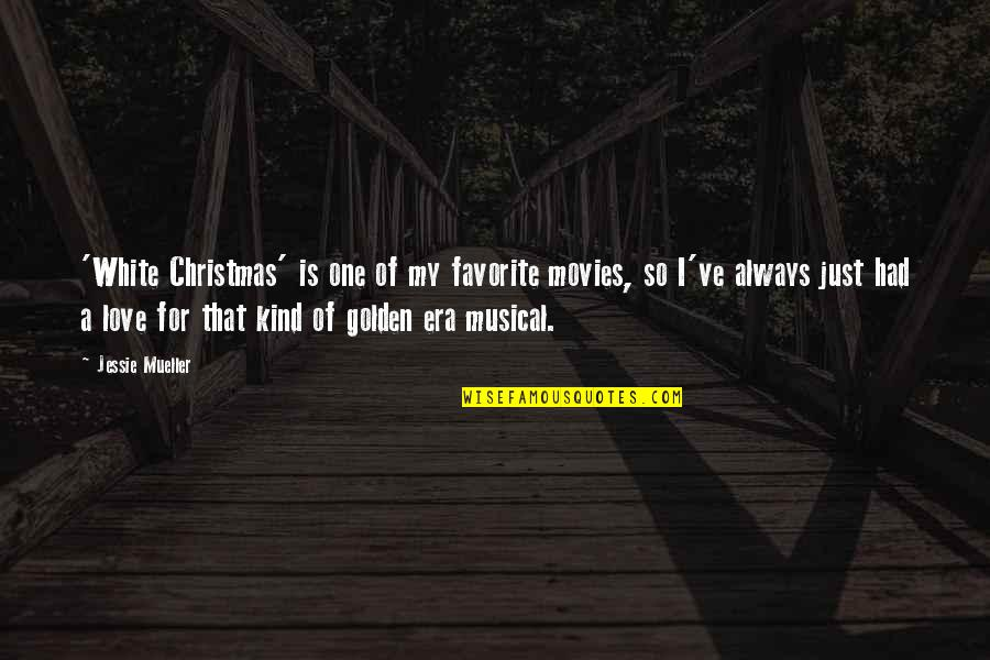 I'm One Of A Kind Quotes By Jessie Mueller: 'White Christmas' is one of my favorite movies,