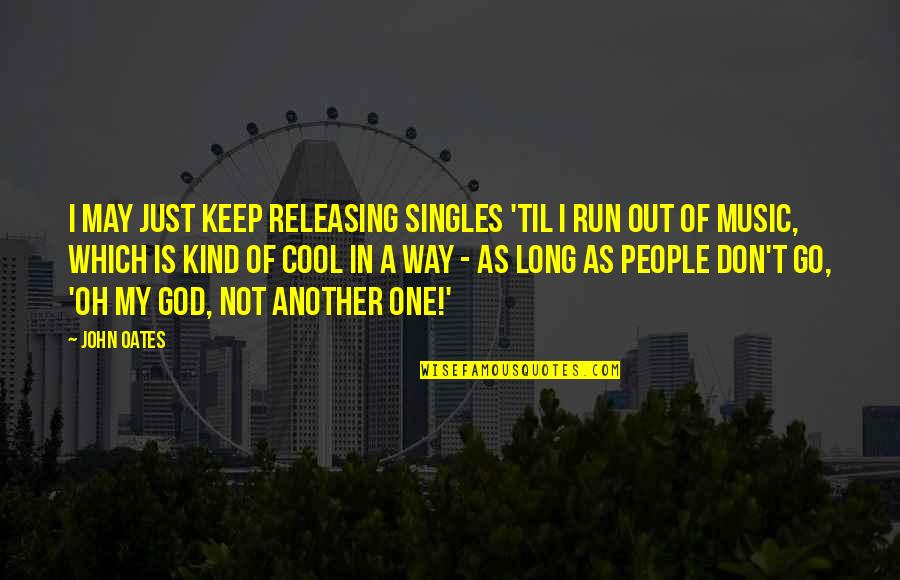 I'm One Of A Kind Quotes By John Oates: I may just keep releasing singles 'til I