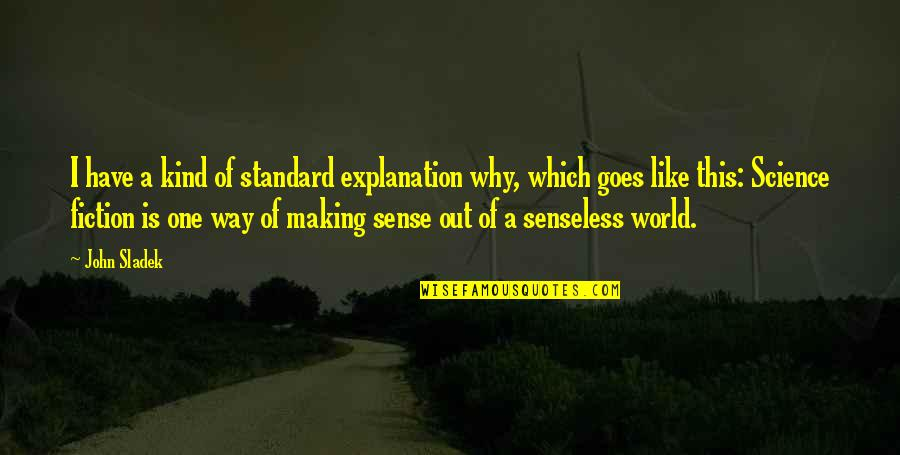 I'm One Of A Kind Quotes By John Sladek: I have a kind of standard explanation why,