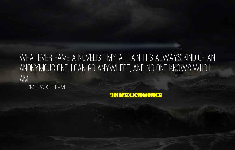 I'm One Of A Kind Quotes By Jonathan Kellerman: Whatever fame a novelist my attain, it's always