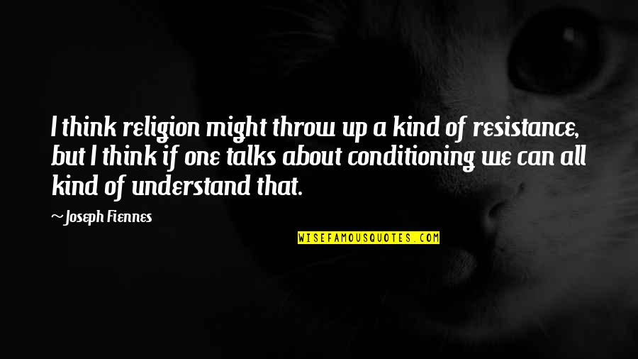 I'm One Of A Kind Quotes By Joseph Fiennes: I think religion might throw up a kind