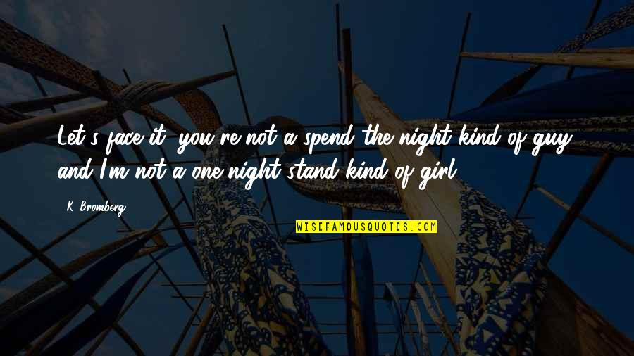 I'm One Of A Kind Quotes By K. Bromberg: Let's face it, you're not a spend the