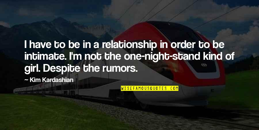 I'm One Of A Kind Quotes By Kim Kardashian: I have to be in a relationship in