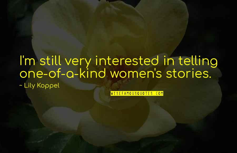 I'm One Of A Kind Quotes By Lily Koppel: I'm still very interested in telling one-of-a-kind women's