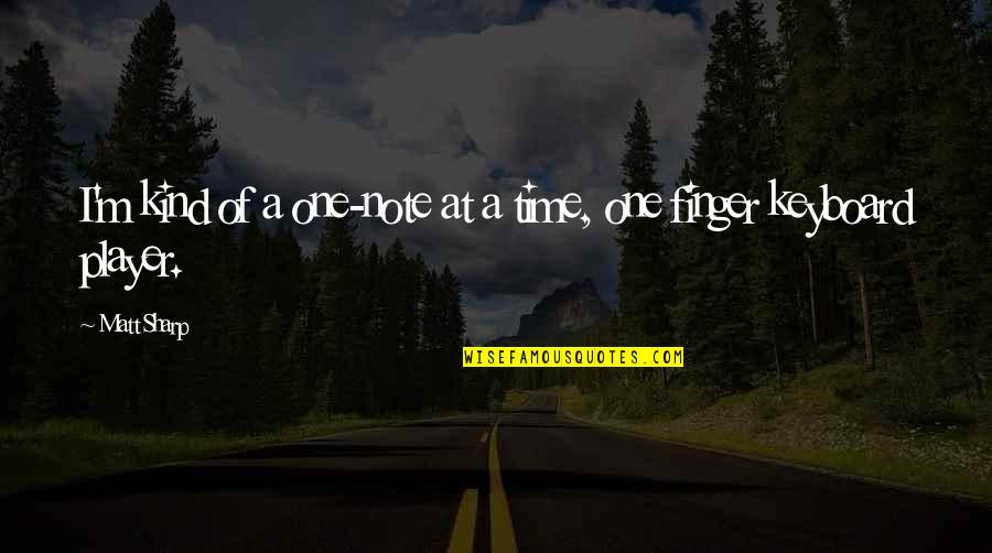 I'm One Of A Kind Quotes By Matt Sharp: I'm kind of a one-note at a time,