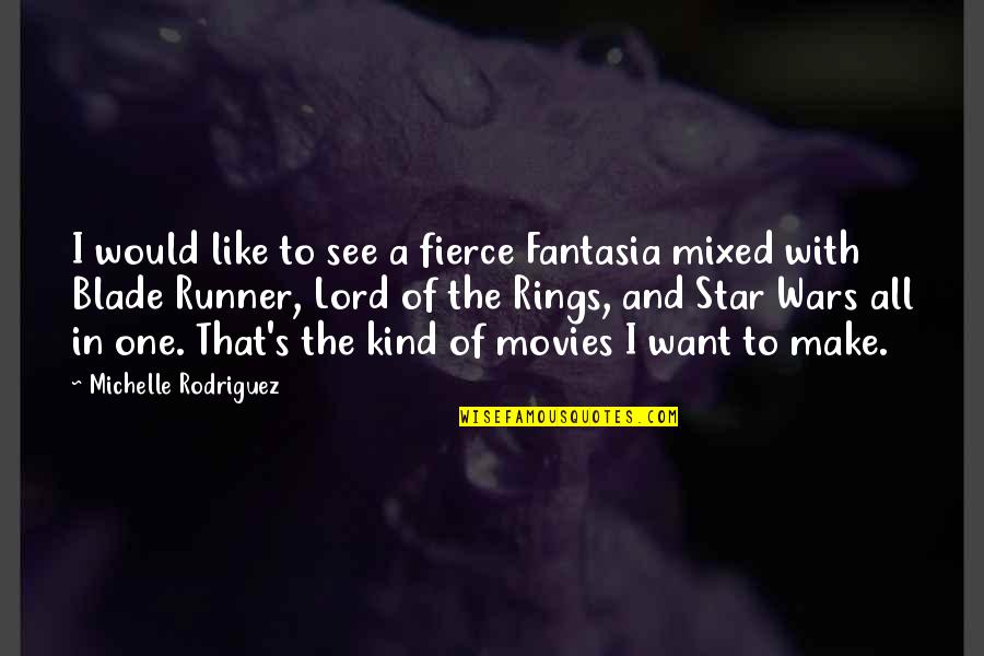 I'm One Of A Kind Quotes By Michelle Rodriguez: I would like to see a fierce Fantasia