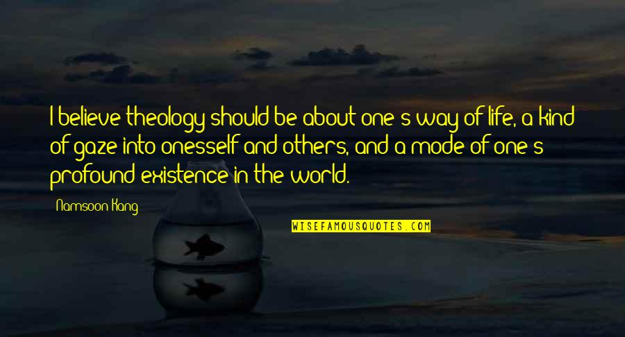 I'm One Of A Kind Quotes By Namsoon Kang: I believe theology should be about one's way