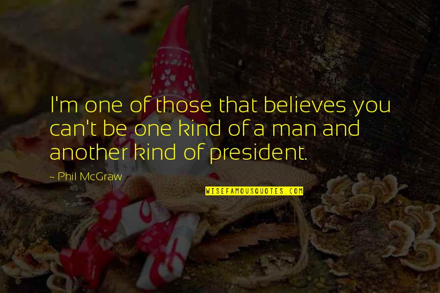 I'm One Of A Kind Quotes By Phil McGraw: I'm one of those that believes you can't