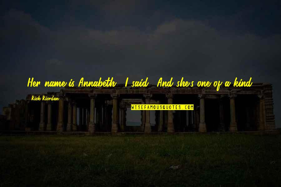 """I'm One Of A Kind Quotes By Rick Riordan: Her name is Annabeth,"""" I said. """"And she's"""