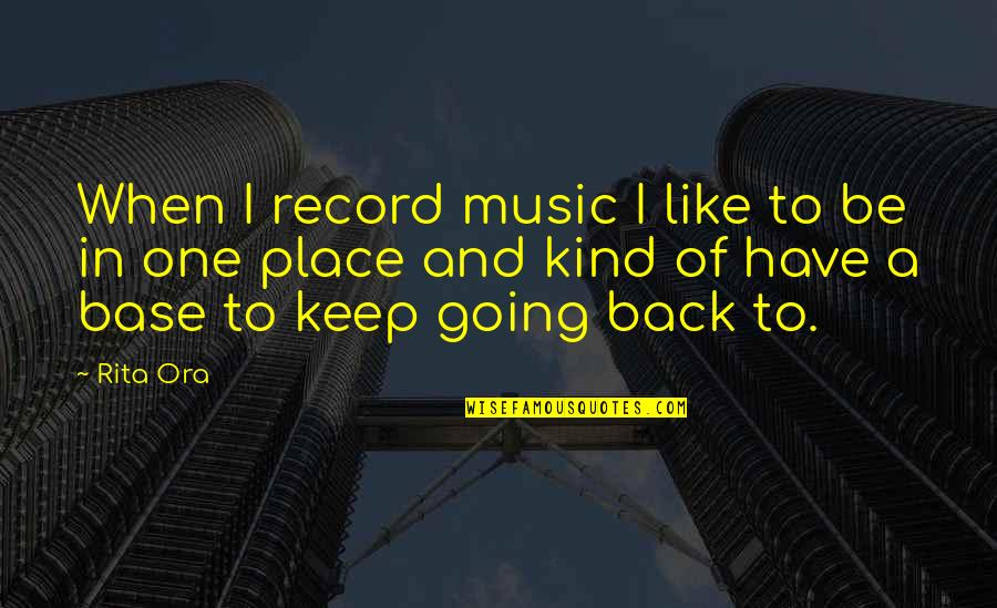 I'm One Of A Kind Quotes By Rita Ora: When I record music I like to be