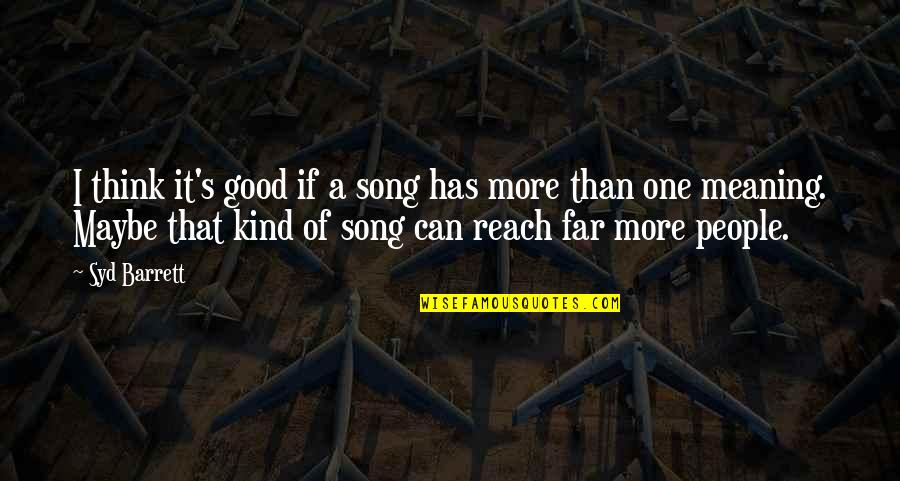 I'm One Of A Kind Quotes By Syd Barrett: I think it's good if a song has