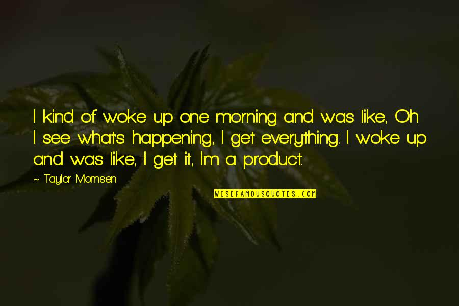 I'm One Of A Kind Quotes By Taylor Momsen: I kind of woke up one morning and