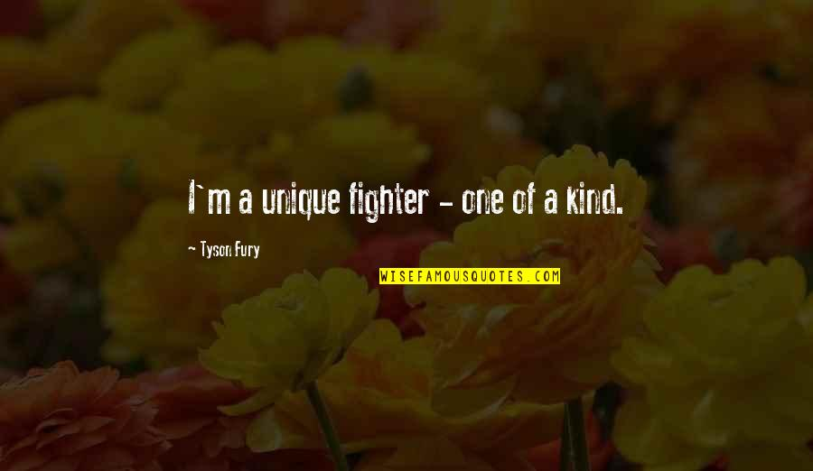 I'm One Of A Kind Quotes By Tyson Fury: I'm a unique fighter - one of a