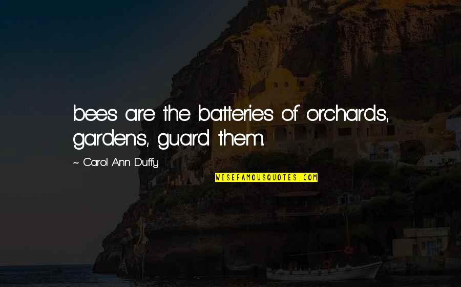 I'm Only Jealous Because I Care Quotes By Carol Ann Duffy: bees are the batteries of orchards, gardens, guard
