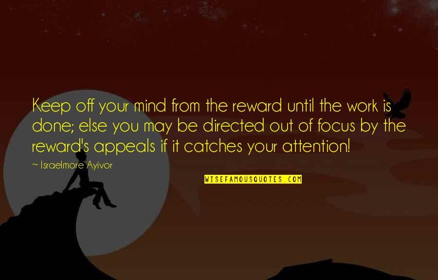 I'm Only Jealous Because I Care Quotes By Israelmore Ayivor: Keep off your mind from the reward until