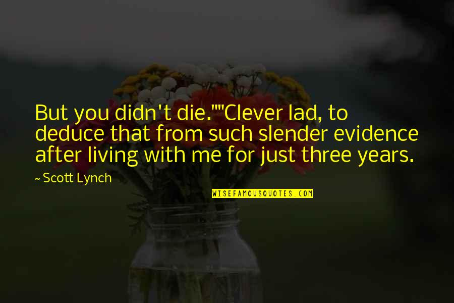 """I'm Only Jealous Because I Care Quotes By Scott Lynch: But you didn't die.""""""""Clever lad, to deduce that"""