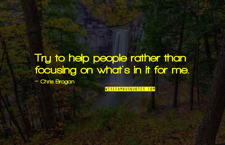 I'm Only Trying To Help Quotes By Chris Brogan: Try to help people rather than focusing on