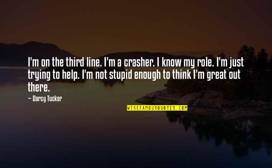 I'm Only Trying To Help Quotes By Darcy Tucker: I'm on the third line. I'm a crasher.