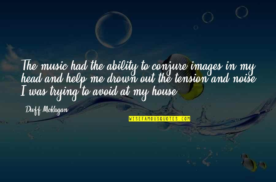 I'm Only Trying To Help Quotes By Duff McKagan: The music had the ability to conjure images