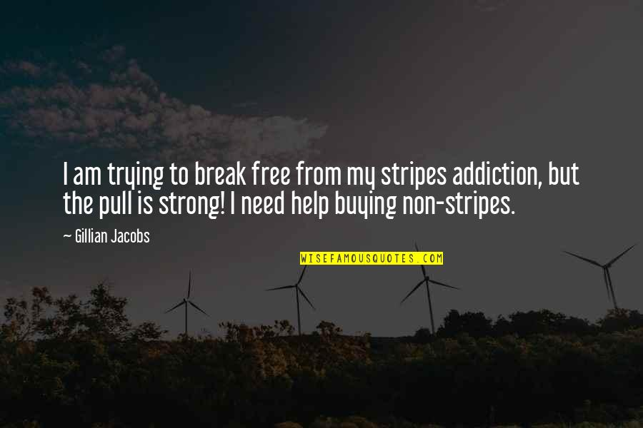 I'm Only Trying To Help Quotes By Gillian Jacobs: I am trying to break free from my