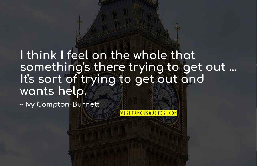 I'm Only Trying To Help Quotes By Ivy Compton-Burnett: I think I feel on the whole that