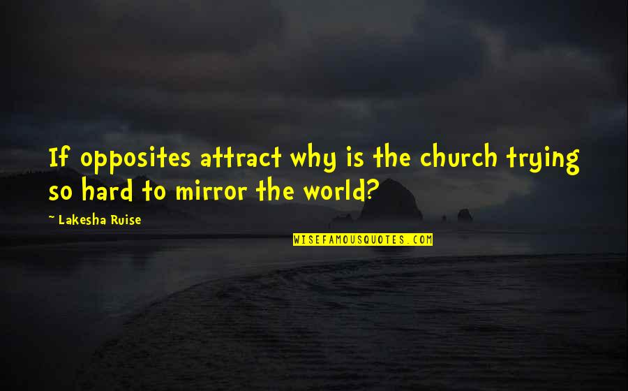 I'm Only Trying To Help Quotes By Lakesha Ruise: If opposites attract why is the church trying