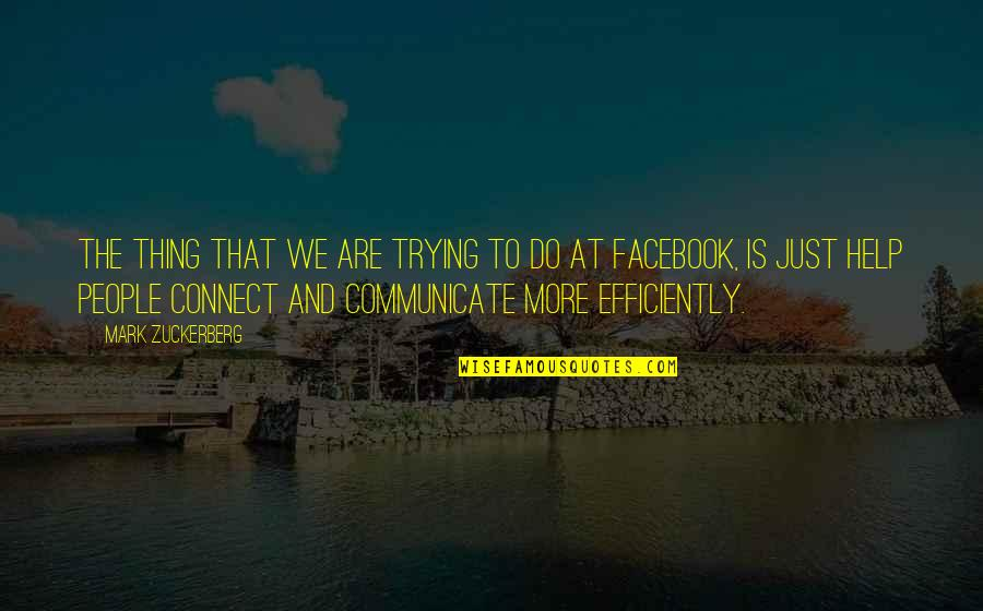 I'm Only Trying To Help Quotes By Mark Zuckerberg: The thing that we are trying to do