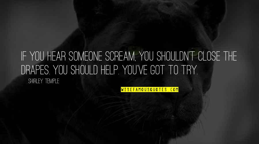 I'm Only Trying To Help Quotes By Shirley Temple: If you hear someone scream, you shouldn't close