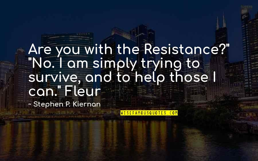 """I'm Only Trying To Help Quotes By Stephen P. Kiernan: Are you with the Resistance?"""" """"No. I am"""